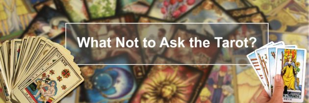 What Not to Ask the Tarot?