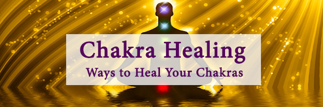 Chakra Healing – Ways to Heal Your Chakras