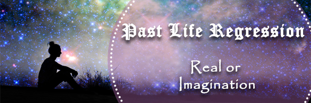 Past Life Regression – Real or Imagination