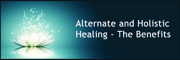 Alternate and Holistic Healing – The Benefits