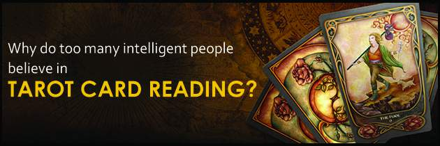 Why do too many intelligent people believe in Tarot Reading?