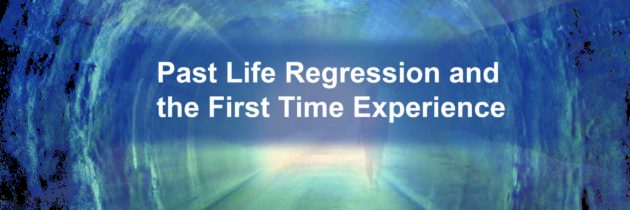 Past Life Regression and the First time Experience